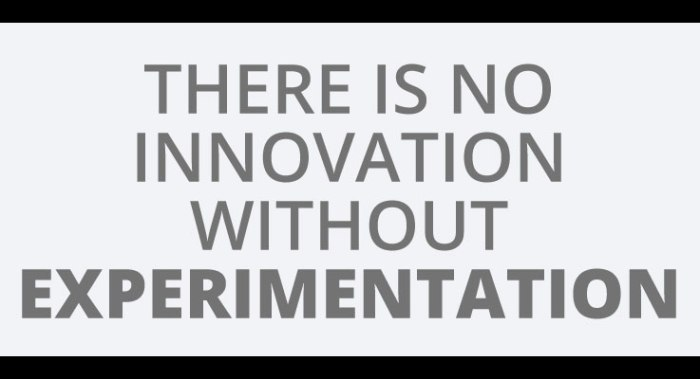 there-is-no-innovation-without-experimentation
